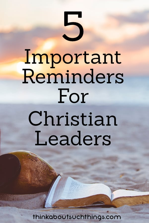 Dig deeper into you leadership skills by checking out these 5 reminders for Christian Leaders! #leadership #faith #christian #ministry