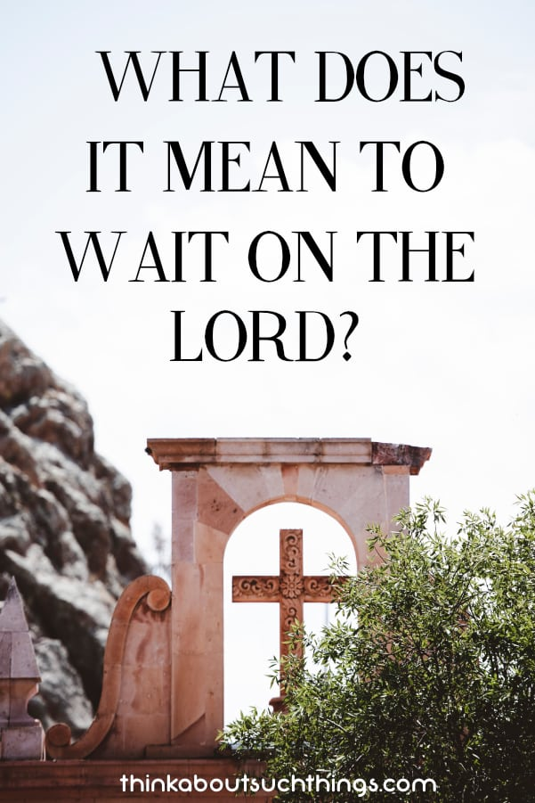 What does it mean to wait on the Lord