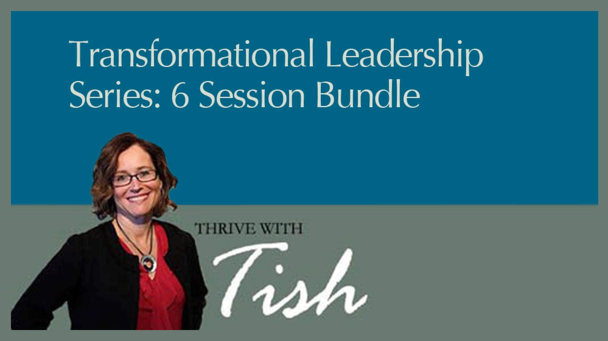 Transformational Leadership Series 6 Session Bundle