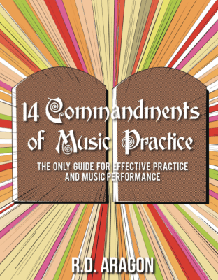 14 Commandments of Music Practice: The Only Guide for Effective Practice and Music Performance