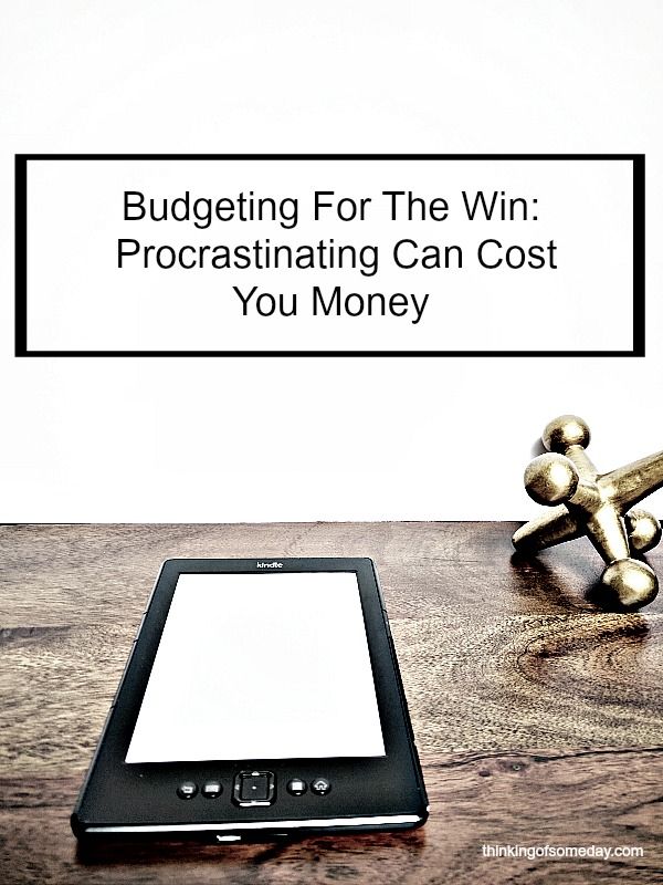 Budgeting: Procrastinating Can Cost You Money