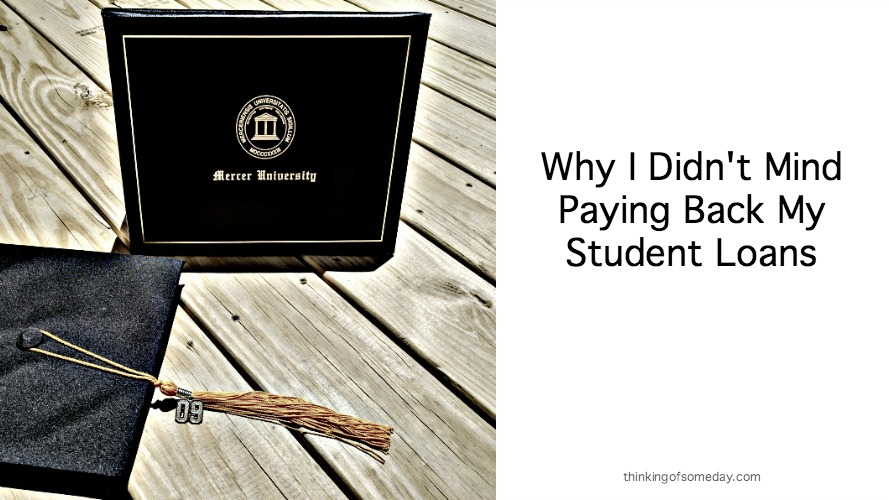 Why I Didn't Mind Paying Back My Student Loans