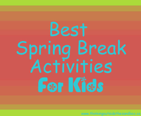 best spring break activities for kids