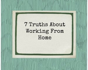 7 truths about working from home