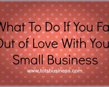 What To Do If You Fall Out of Love With Your Small Business