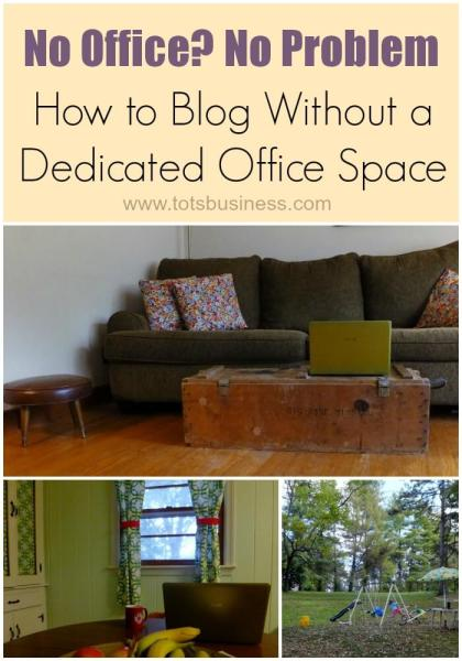 How to Blog without a Dedicated Office Space