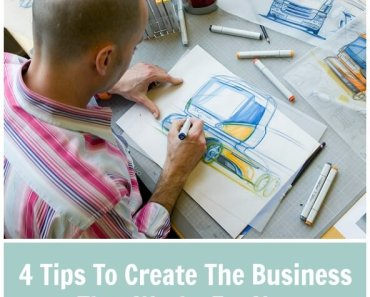4 Tips To Create The Business That Works For You