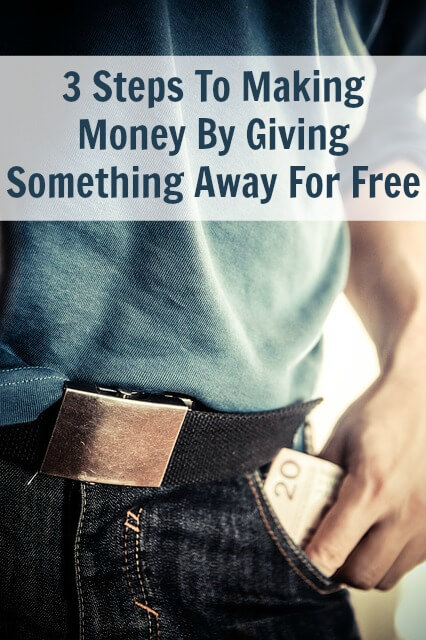 3 Steps To Making Money By Giving Something Away For Free