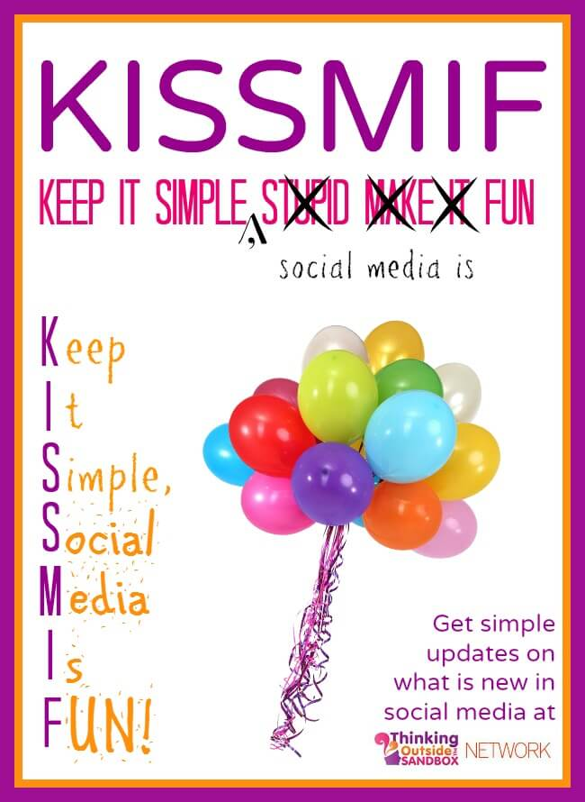 KISSMIF: Keep it Simple, Social Media is Fun! Get simple updates about what is new or changing in Social Media!