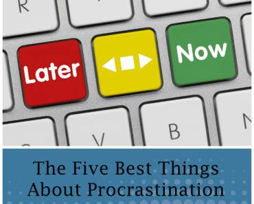 The Five Best Things About Procrastination