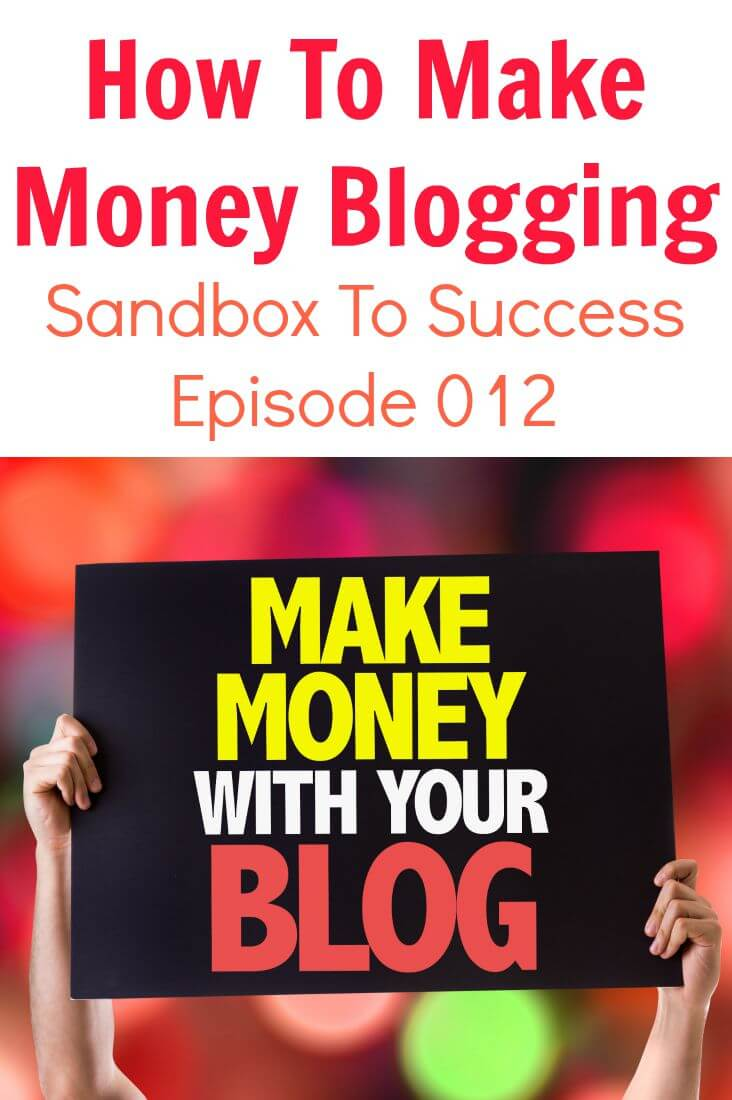 How To Make Money Blogging - Sandbox To Success Episode 012