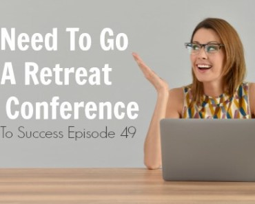 You Need To Go To A Retreat Style Conference - STS Episode 049