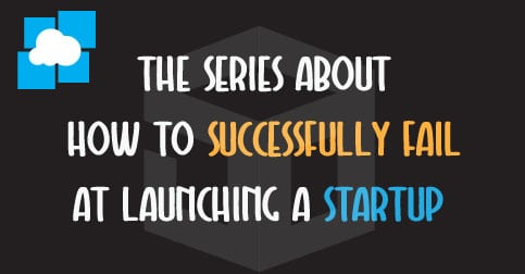How to Successfully Fail at Launching a Startup