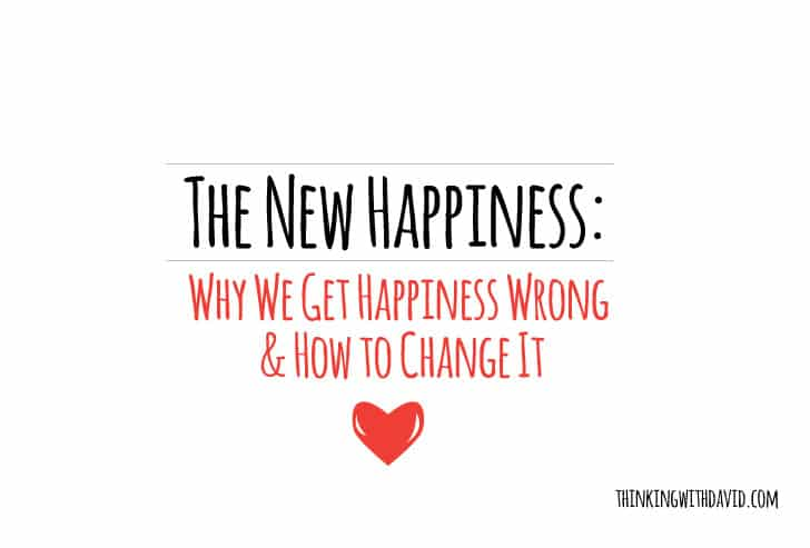 The New Happiness: Why We Get Happiness Wrong & How to Change It