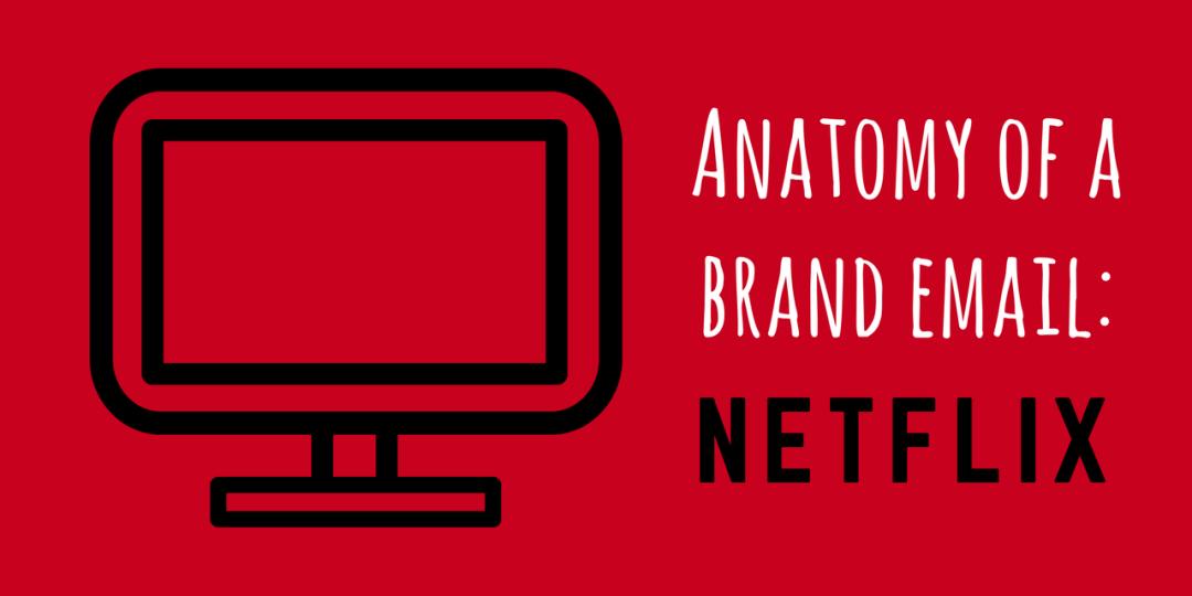 Anatomy of a Brand Email Netflix
