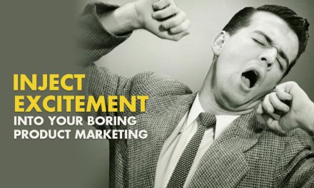 5 Ways to Inject Excitement Into Your 'Boring Product' Marketing