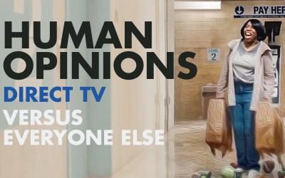 Human Opinions: Direct TV Versus Everyone Else