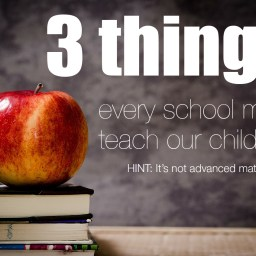 The three things every school must teach our kids