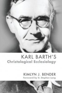 """Karl Barth's Christological Ecclesiology"" by Kimlyn J. Bender"