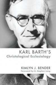 """Karl Barth's Christological Ecclesiology"" by Kimlyn J. Bender"