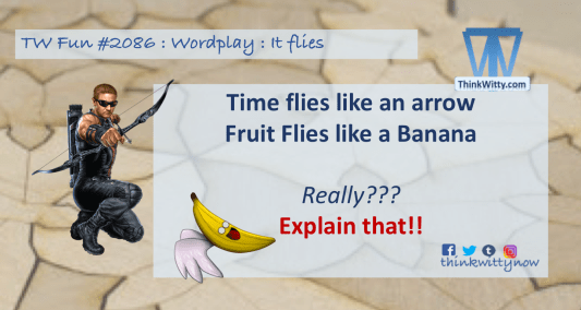 Fun 2086 thinkwitty.com - Time flies like an arrow, fruit flies like a Banana