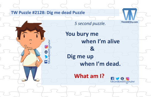 Puzzle 2128 thinkwitty.com - Dig me Dead Riddle