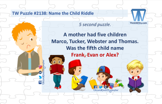Puzzle 2138 thinkwitty.com - Name the Child Riddle