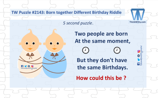 Puzzle 2143 thinkwitty.com - Born Together Different Birthday Riddle