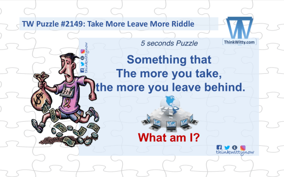 Puzzle 2149 thinkwitty.com - Take more Leave more RIddle