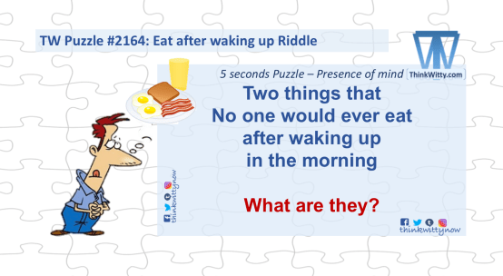 Puzzle 2164 thinkwitty.com - Eat after waking up RIddle - Presence of Mind