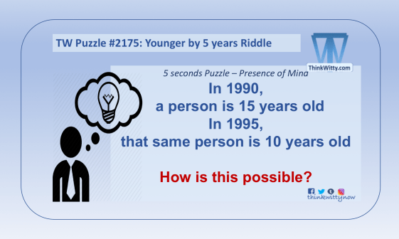 Puzzle 2175 thinkwitty.com - Younger by Years RIddle - Presence of mind.