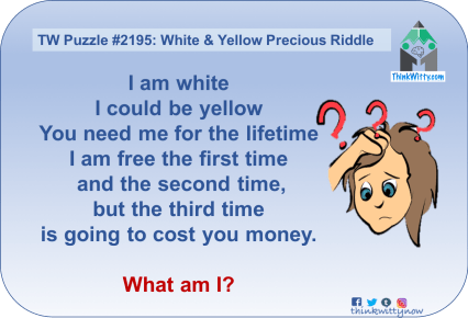 Puzzle 2195 thinkwitty.com - White and Yellow Precious Riddle - Presence of mind