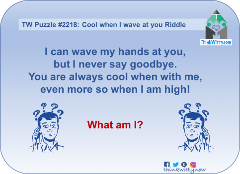 Puzzle 2218 thinkwitty.com - Cool when I wave at you Riddle - Presence of mind