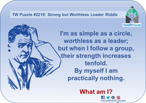 Puzzle 2219 thinkwitty.com - Strong but Worthless Leader Riddle - Presence of mind