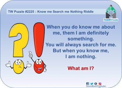 Puzzle 2225 thinkwitty.com - Know me Search me Nothing Riddle - Smart thinking