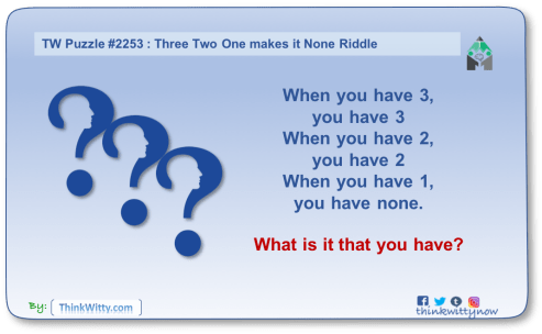 Puzzle 2253 thinkwitty.com - Three Two One makes it None Riddle - Presence of mind