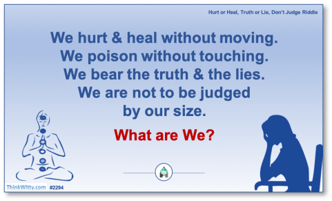 Puzzle 2294 thinkwitty.com - Hurt or Heal, Truth or Lie, Don't Judge Riddle