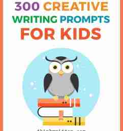 300 Creative Writing Prompts for Kids   ThinkWritten [ 1000 x 800 Pixel ]