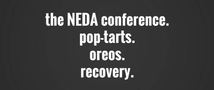 the NEDA conference, pop tarts, oreos, and recovery