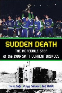 Sudden Death-The Incredible Saga of the 1986 Swift Current Broncos