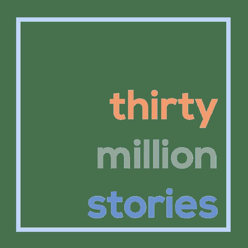 Thirty Million Stories