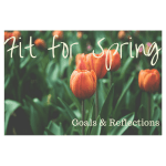 Fit for Spring – Goals and Reflections