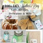 100+ DIY Happy Mother's Day Gifts, Recipes, Decorations & More