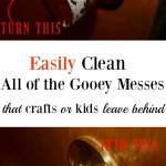 Easily Clean Gooey Messes that Kids & Crafts Leave Behind