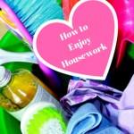 How to Enjoy Housework