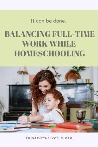 how to work full-time and homeschool