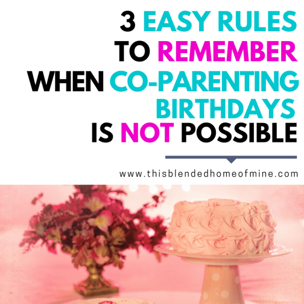 3 Easy Rules to Remember When Co-parenting Birthday Parties Isn't Possible - This Blended Home of Mine