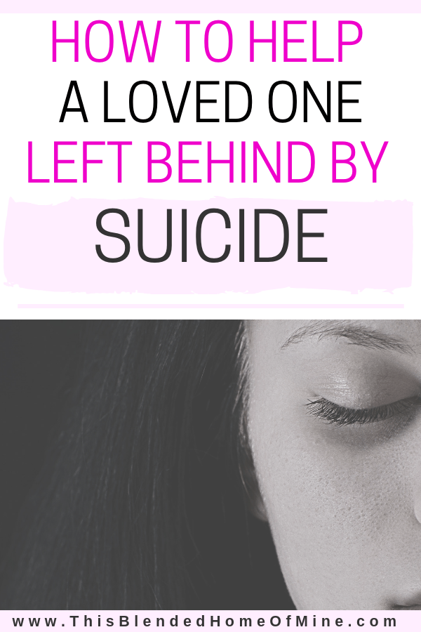 How to help a loved one left behind by suicide - This Blended Home of Mine - #Suicide, #depression, #anxiety, #mentalhealth