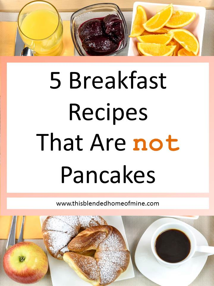 5 Breakfast Recipes That Aren't Pancakes