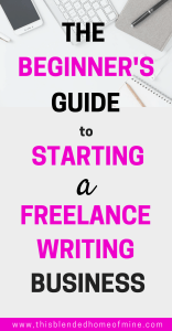 FREELANCE WRITING FOR BEGINNERS - GUIDE - This Blended Home of Mine | How to start your own business